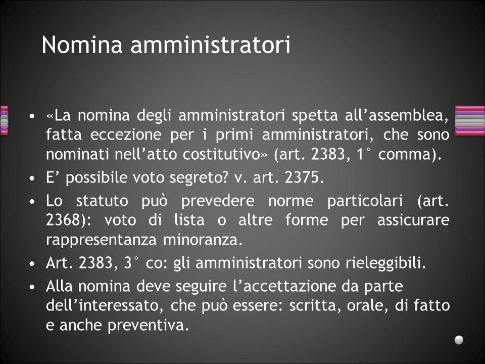 Nomina amministratori «La nomina degli amministratori spetta allassemblea, fatta eccezione per i primi amministratori, che sono nominati nellatto cost