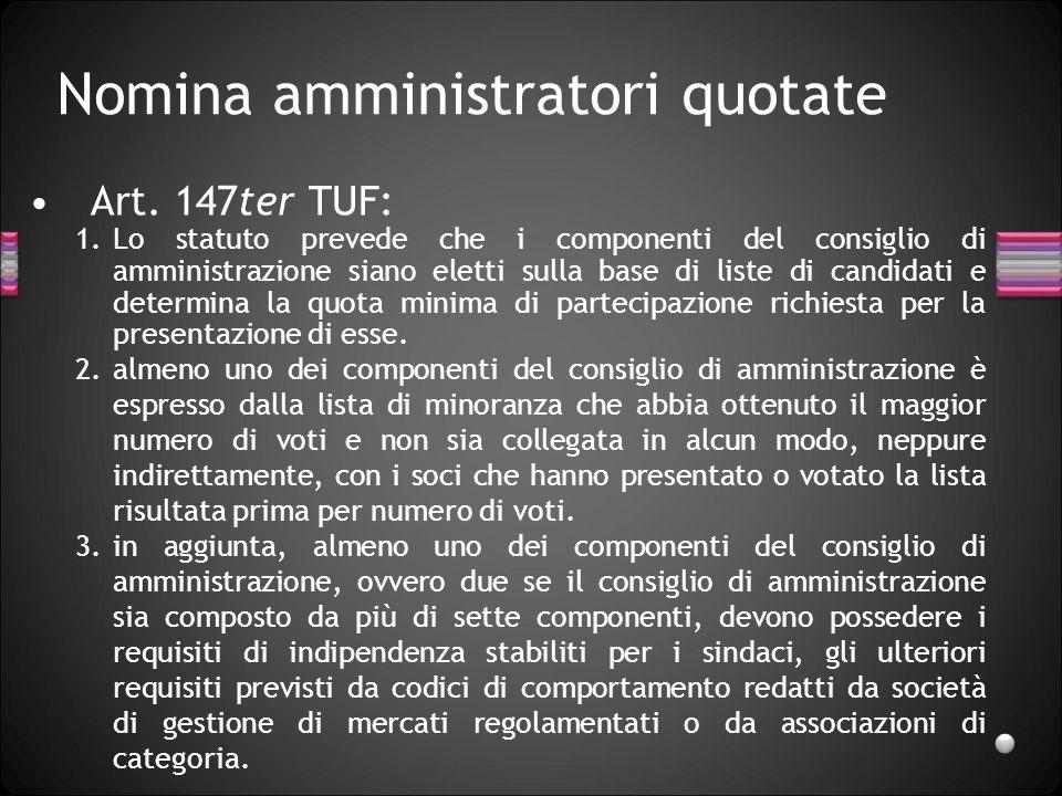 Nomina amministratori quotate Art. 147ter TUF: 1.Lo statuto prevede che i componenti del consiglio di amministrazione siano eletti sulla base di liste
