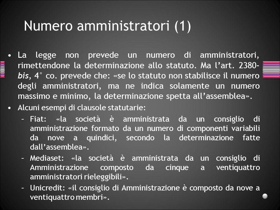 Numero amministratori (1) La legge non prevede un numero di amministratori, rimettendone la determinazione allo statuto. Ma lart. 2380- bis, 4° co. pr