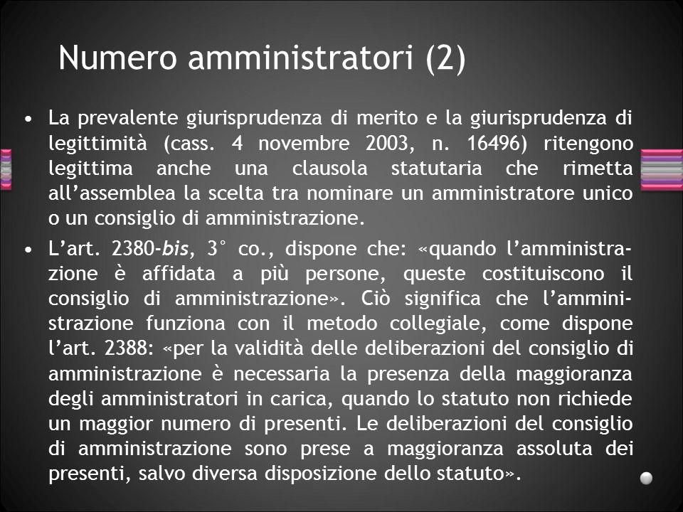 Numero amministratori (2) La prevalente giurisprudenza di merito e la giurisprudenza di legittimità (cass. 4 novembre 2003, n. 16496) ritengono legitt