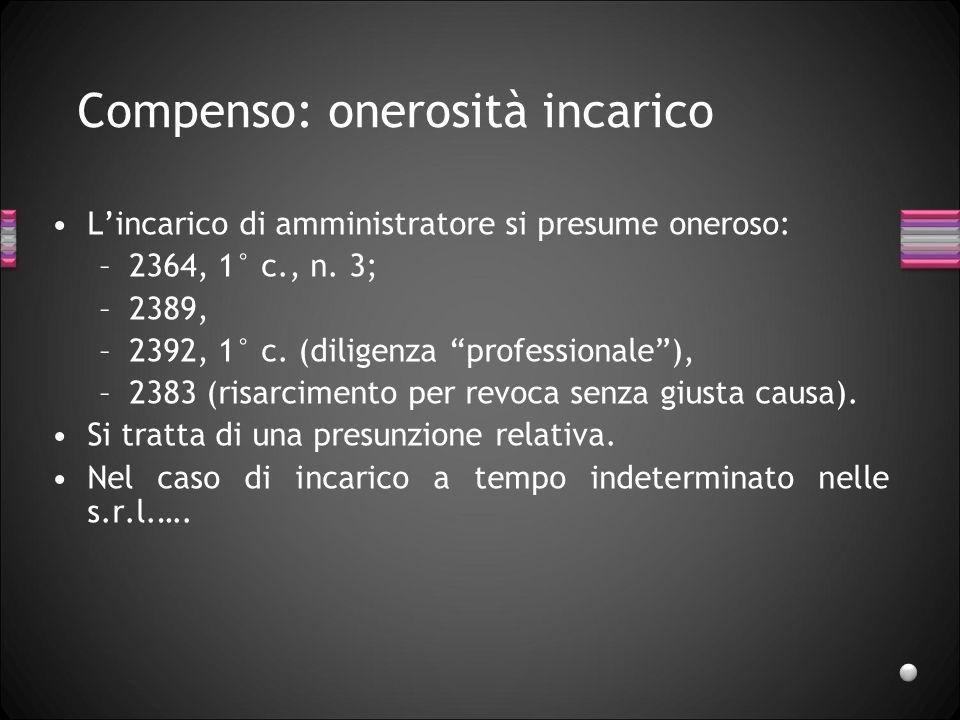 Compenso: onerosità incarico Lincarico di amministratore si presume oneroso: –2364, 1° c., n. 3; –2389, –2392, 1° c. (diligenza professionale), –2383