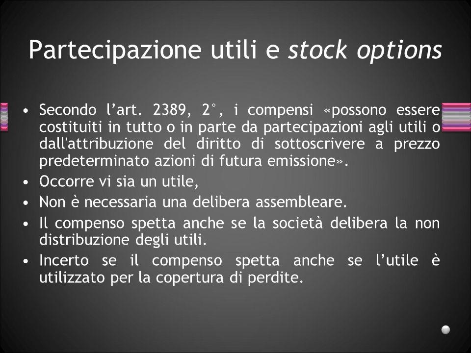 Partecipazione utili e stock options Secondo lart. 2389, 2°, i compensi «possono essere costituiti in tutto o in parte da partecipazioni agli utili o