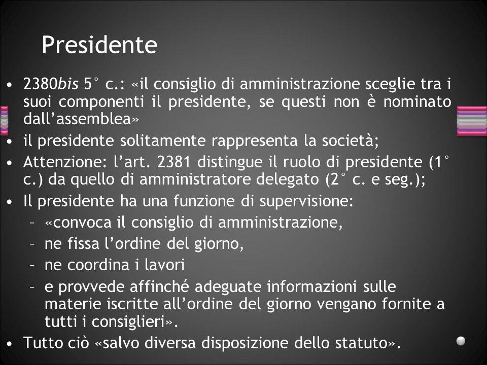Presidente 2380bis 5° c.: «il consiglio di amministrazione sceglie tra i suoi componenti il presidente, se questi non è nominato dallassemblea» il pre