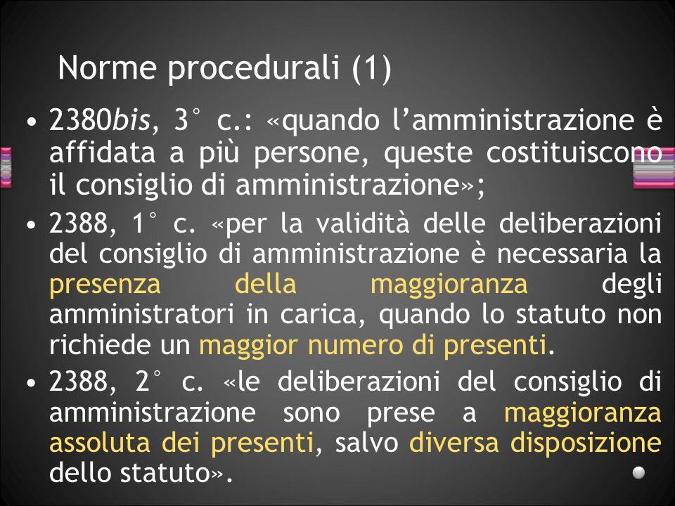 Norme procedurali (1) 2380bis, 3° c.: «quando lamministrazione è affidata a più persone, queste costituiscono il consiglio di amministrazione»; 2388,