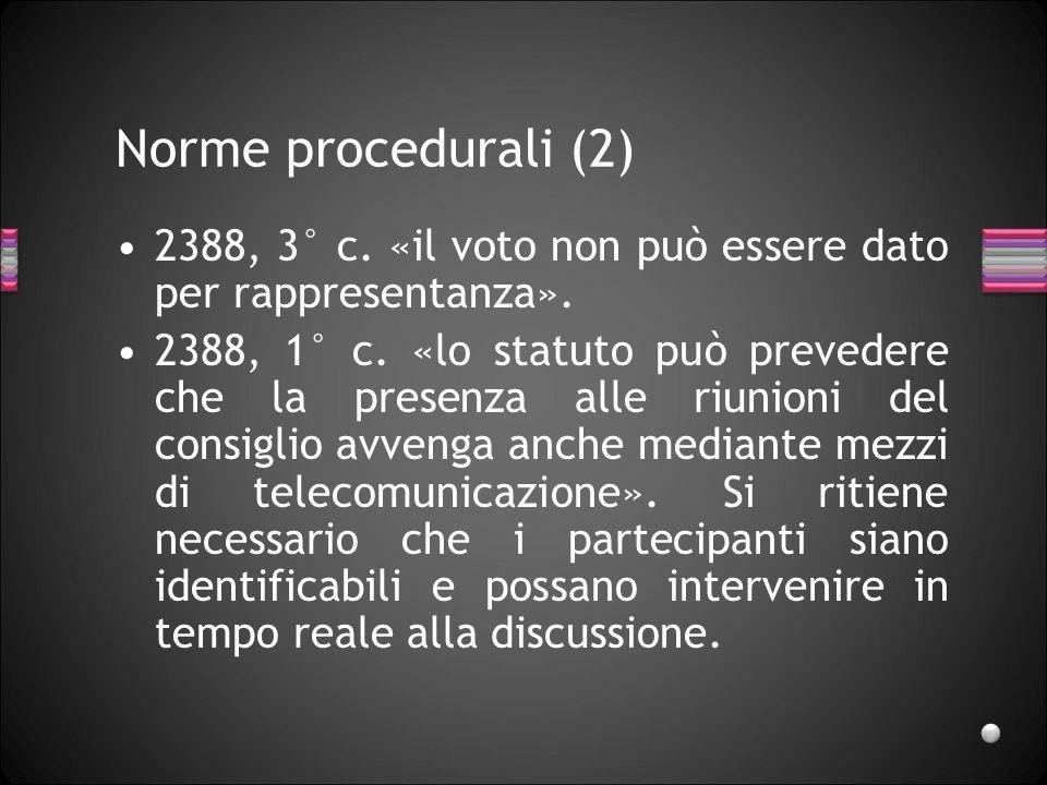 Norme procedurali (2) 2388, 3° c. «il voto non può essere dato per rappresentanza». 2388, 1° c. «lo statuto può prevedere che la presenza alle riunion