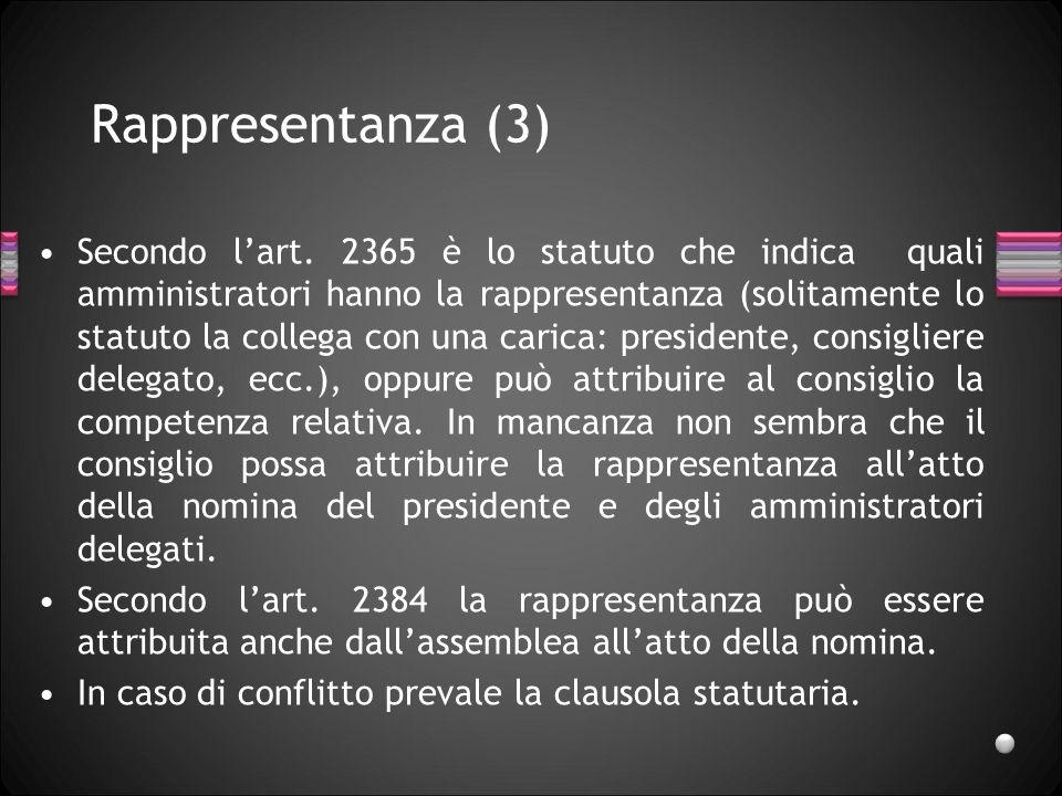Rappresentanza (3) Secondo lart. 2365 è lo statuto che indica quali amministratori hanno la rappresentanza (solitamente lo statuto la collega con una