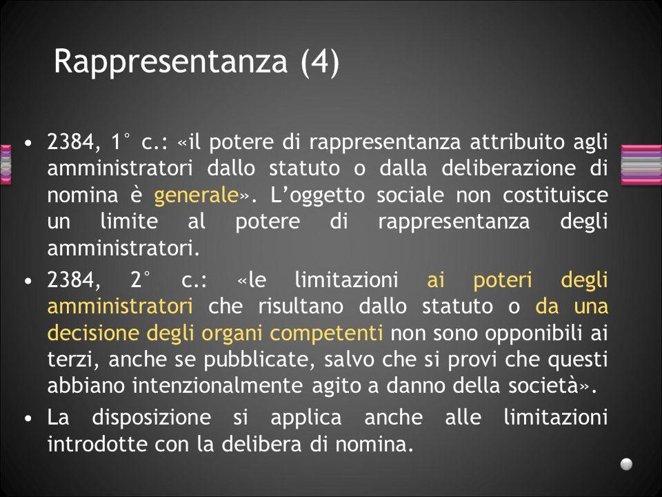 Rappresentanza (4) 2384, 1° c.: «il potere di rappresentanza attribuito agli amministratori dallo statuto o dalla deliberazione di nomina è generale».