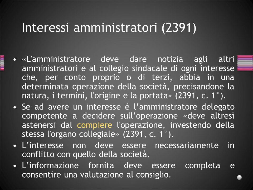 Interessi amministratori (2391) «L'amministratore deve dare notizia agli altri amministratori e al collegio sindacale di ogni interesse che, per conto
