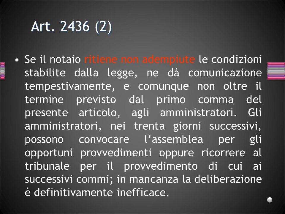 Art. 2436 (2) Se il notaio ritiene non adempiute le condizioni stabilite dalla legge, ne dà comunicazione tempestivamente, e comunque non oltre il ter