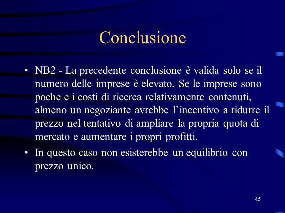 45 Conclusione NB2 - La precedente conclusione è valida solo se il numero delle imprese è elevato. Se le imprese sono poche e i costi di ricerca relat