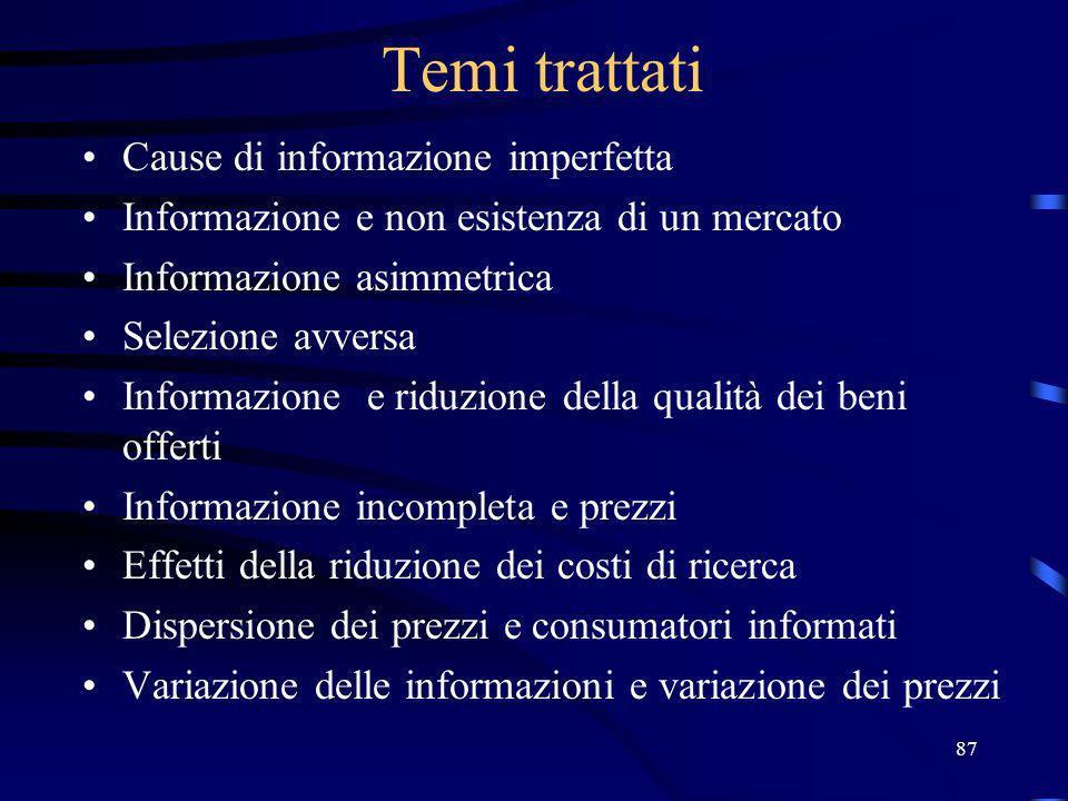 87 Temi trattati Cause di informazione imperfetta Informazione e non esistenza di un mercato Informazione asimmetrica Selezione avversa Informazione e