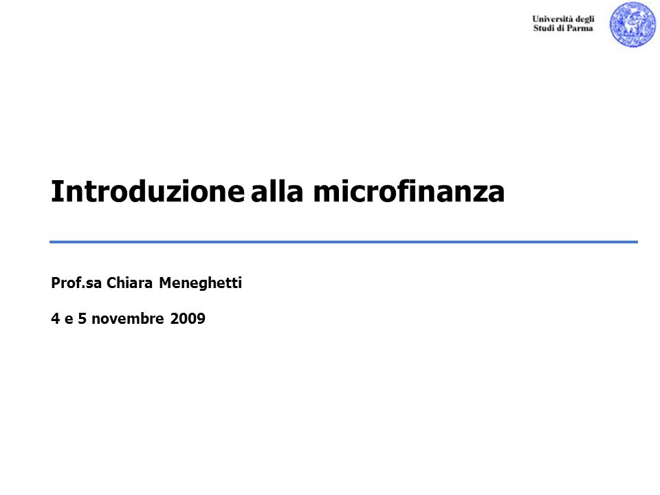 Chiara Meneghetti - Le asimmetrie informative Introduzione alla microfinanza Prof.sa Chiara Meneghetti 4 e 5 novembre 2009