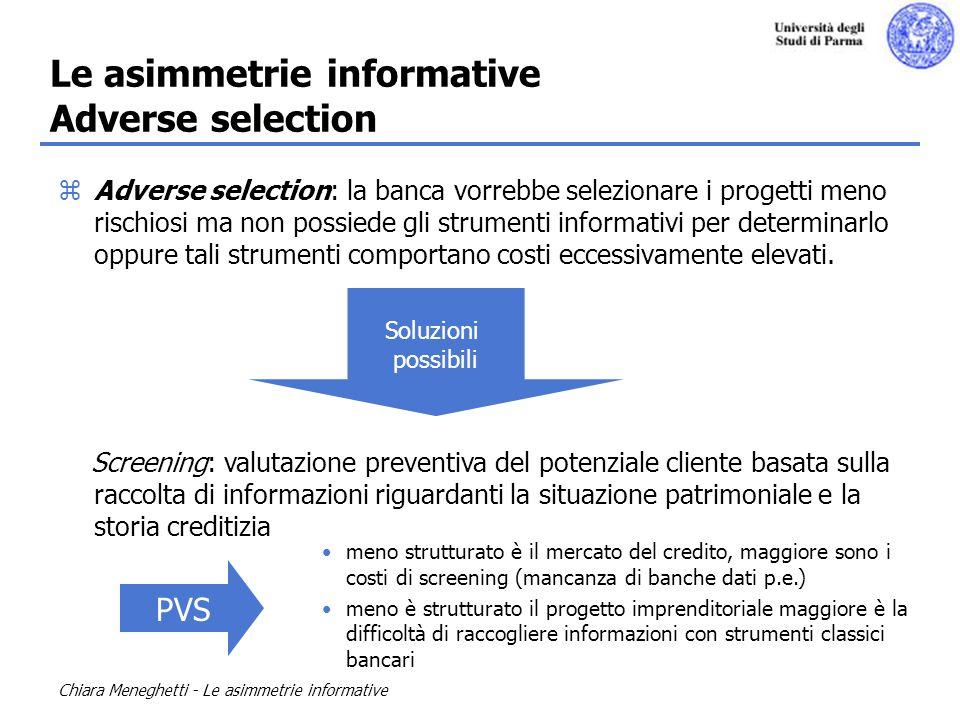 Chiara Meneghetti - Le asimmetrie informative Le asimmetrie informative Adverse selection zAdverse selection: la banca vorrebbe selezionare i progetti