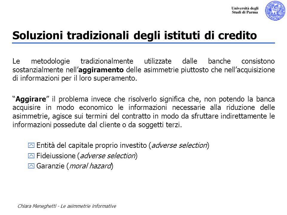 Chiara Meneghetti - Le asimmetrie informative Soluzioni tradizionali degli istituti di credito Le metodologie tradizionalmente utilizzate dalle banche