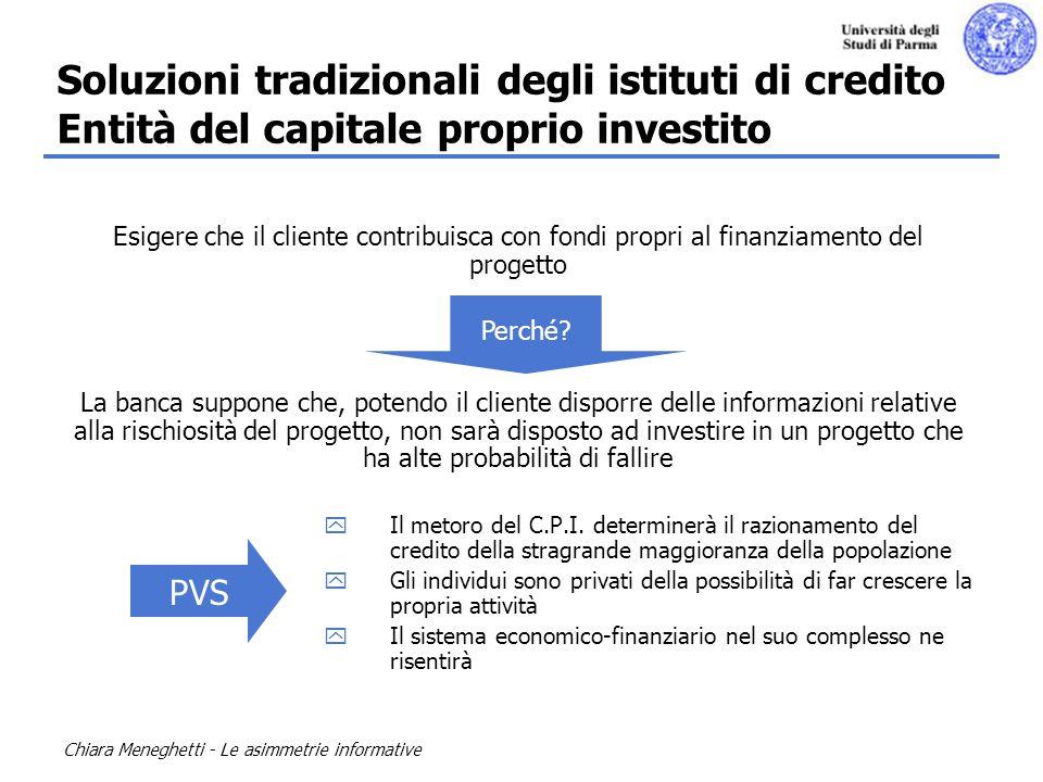 Chiara Meneghetti - Le asimmetrie informative Esigere che il cliente contribuisca con fondi propri al finanziamento del progetto La banca suppone che,
