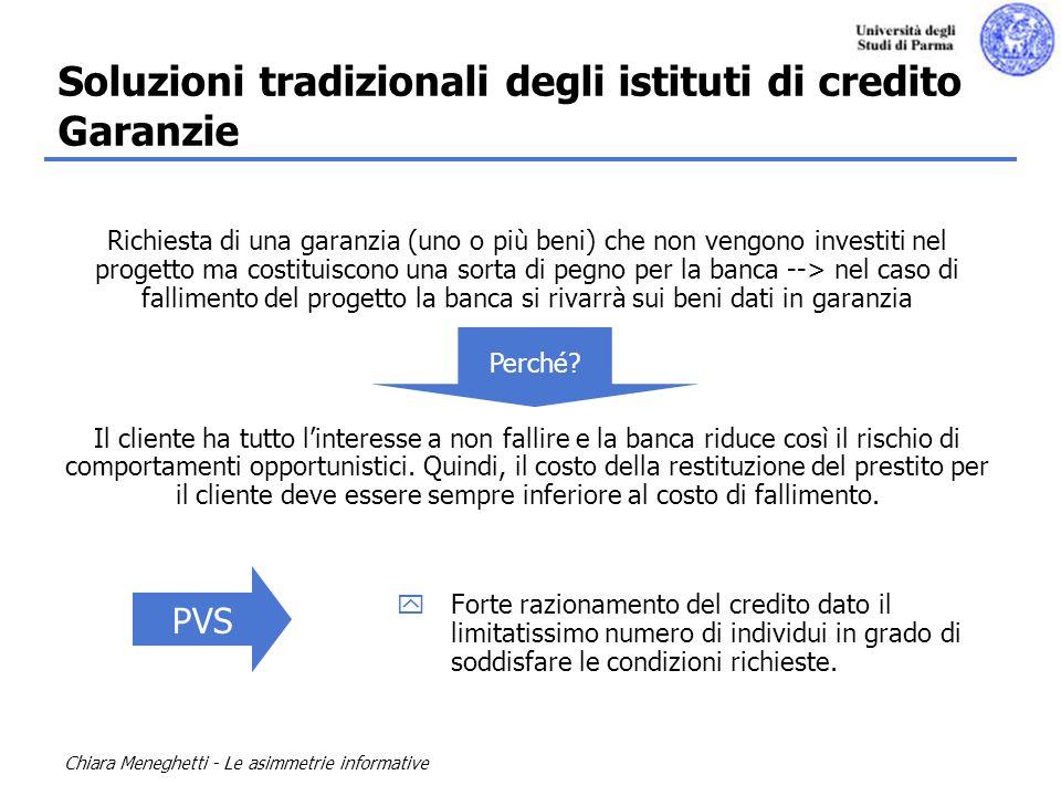 Chiara Meneghetti - Le asimmetrie informative Richiesta di una garanzia (uno o più beni) che non vengono investiti nel progetto ma costituiscono una s
