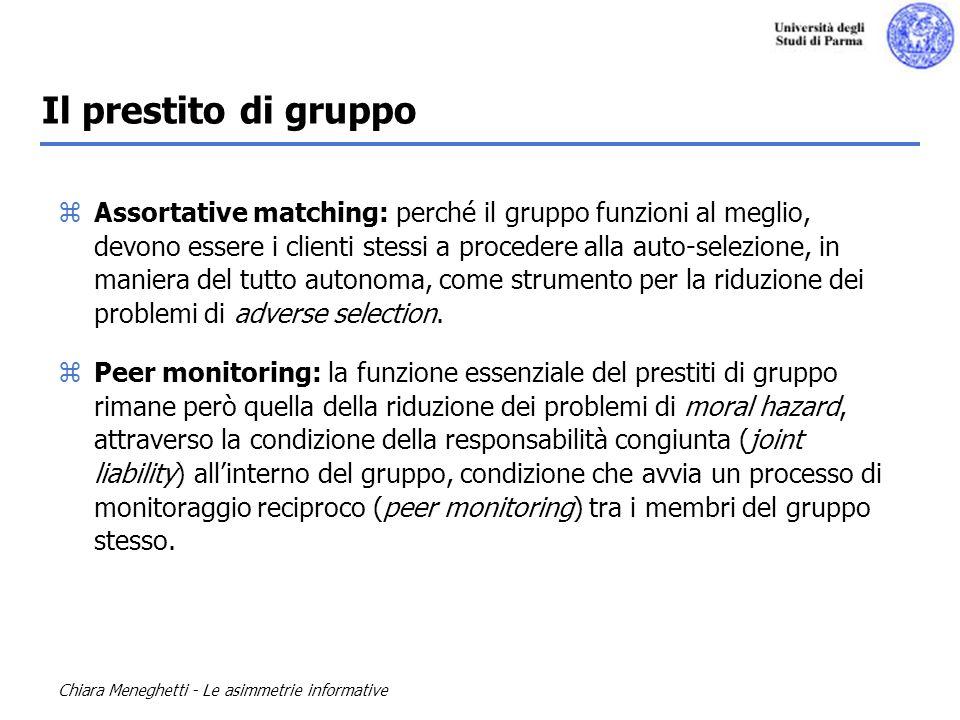 Chiara Meneghetti - Le asimmetrie informative Il prestito di gruppo zAssortative matching: perché il gruppo funzioni al meglio, devono essere i client