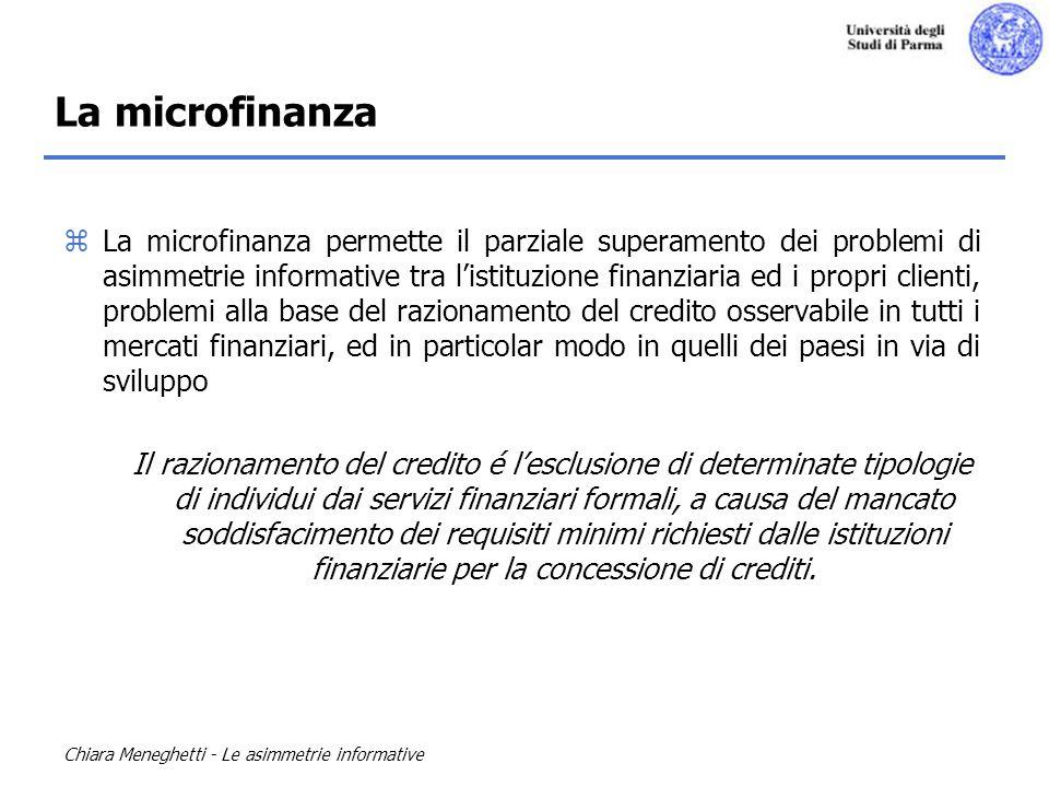 Chiara Meneghetti - Le asimmetrie informative La microfinanza zLa microfinanza permette il parziale superamento dei problemi di asimmetrie informative