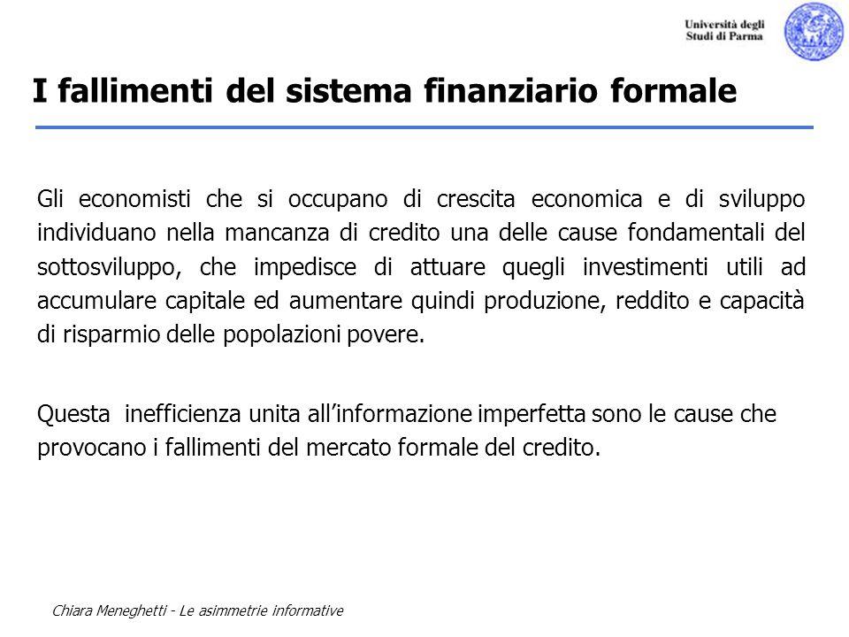 Chiara Meneghetti - Le asimmetrie informative I fallimenti del sistema finanziario formale Gli economisti che si occupano di crescita economica e di s
