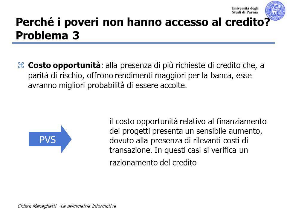 Chiara Meneghetti - Le asimmetrie informative zCosto opportunità: alla presenza di più richieste di credito che, a parità di rischio, offrono rendimen