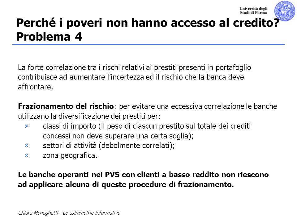 Chiara Meneghetti - Le asimmetrie informative La forte correlazione tra i rischi relativi ai prestiti presenti in portafoglio contribuisce ad aumentar