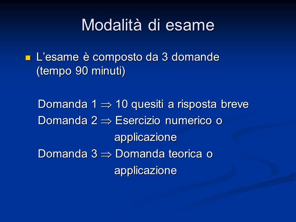 Modalità di esame Lesame è composto da 3 domande (tempo 90 minuti) Lesame è composto da 3 domande (tempo 90 minuti) Domanda 1 10 quesiti a risposta br