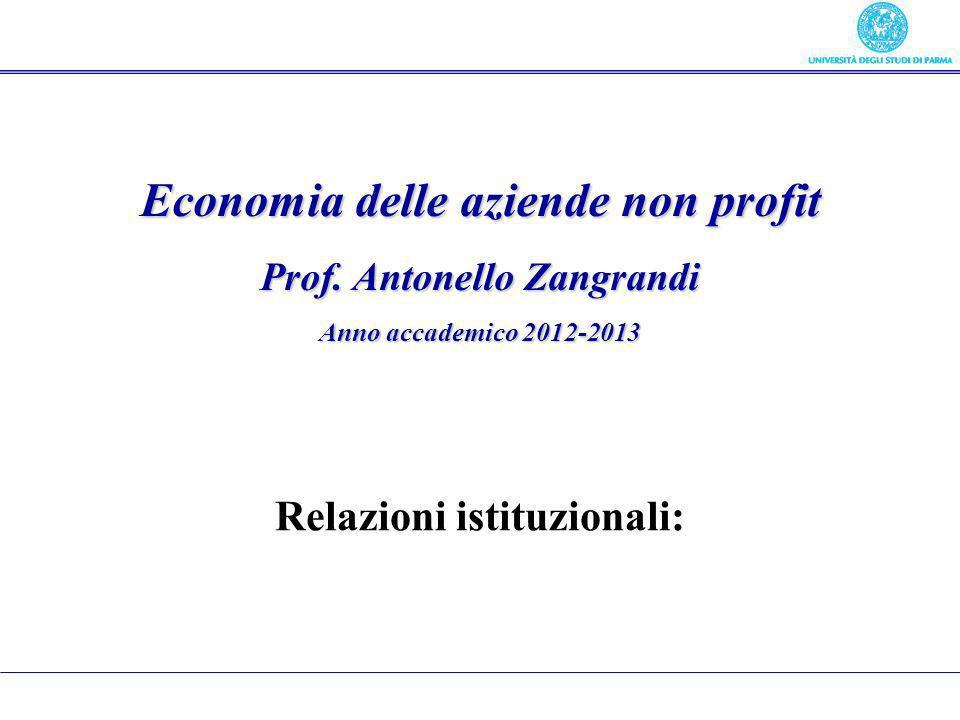 Economia delle aziende non profit Prof. Antonello Zangrandi Anno accademico 2012-2013 Relazioni istituzionali: