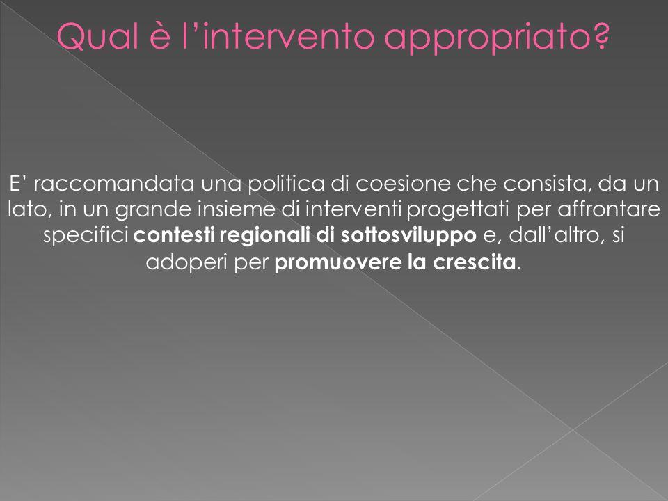 E raccomandata una politica di coesione che consista, da un lato, in un grande insieme di interventi progettati per affrontare specifici contesti regionali di sottosviluppo e, dallaltro, si adoperi per promuovere la crescita.