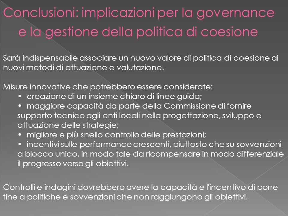 Sarà indispensabile associare un nuovo valore di politica di coesione ai nuovi metodi di attuazione e valutazione.