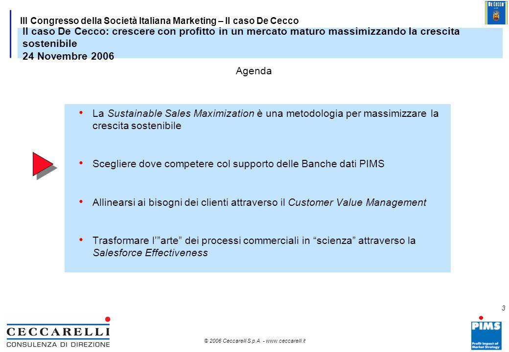 2 © 2006 Ceccarelli S.p.A. - www.ceccarelli.it 2 III Congresso della Società Italiana Marketing – Il caso De Cecco Mercati su cui competer e Value Pro