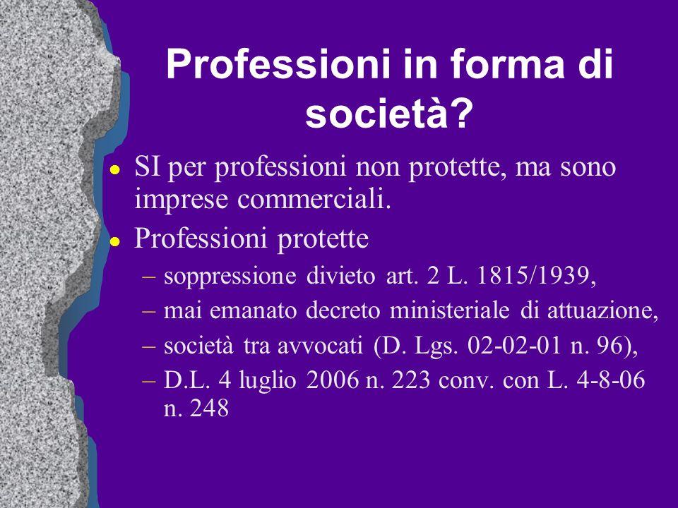 Professioni in forma di società? l SI per professioni non protette, ma sono imprese commerciali. l Professioni protette –soppressione divieto art. 2 L