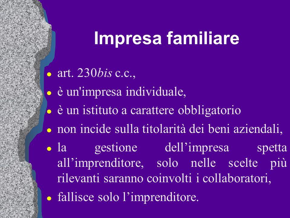 Impresa familiare l art. 230bis c.c., l è un'impresa individuale, l è un istituto a carattere obbligatorio l non incide sulla titolarità dei beni azie