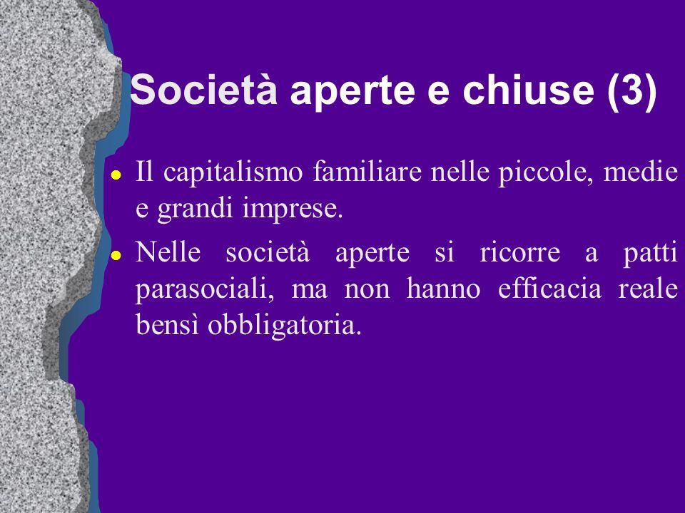 Società aperte e chiuse (3) l Il capitalismo familiare nelle piccole, medie e grandi imprese. l Nelle società aperte si ricorre a patti parasociali, m
