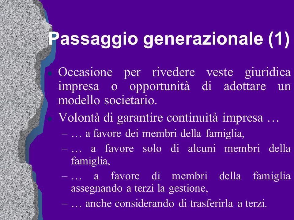 Passaggio generazionale (1) l Occasione per rivedere veste giuridica impresa o opportunità di adottare un modello societario. l Volontà di garantire c