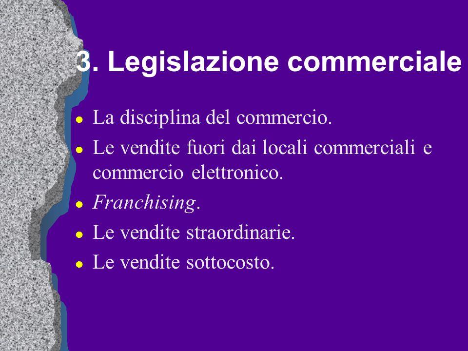 3. Legislazione commerciale l La disciplina del commercio. l Le vendite fuori dai locali commerciali e commercio elettronico. l Franchising. l Le vend