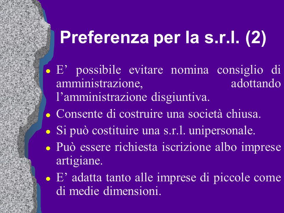 Preferenza per la s.r.l. (2) l E possibile evitare nomina consiglio di amministrazione, adottando lamministrazione disgiuntiva. l Consente di costruir