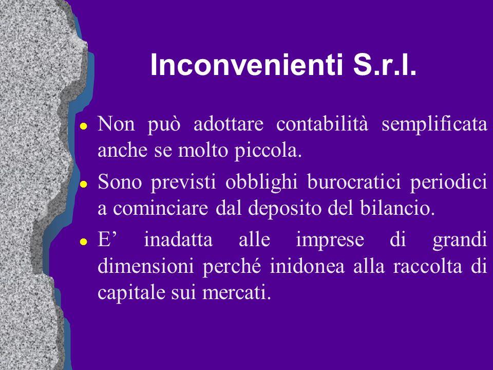 Inconvenienti S.r.l. l Non può adottare contabilità semplificata anche se molto piccola. l Sono previsti obblighi burocratici periodici a cominciare d