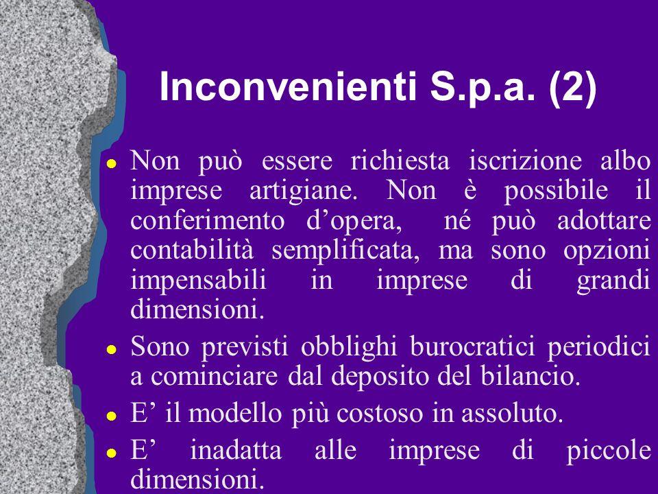 Inconvenienti S.p.a. (2) l Non può essere richiesta iscrizione albo imprese artigiane. Non è possibile il conferimento dopera, né può adottare contabi