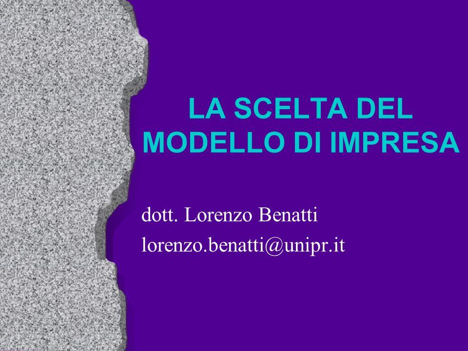 LA SCELTA DEL MODELLO DI IMPRESA dott. Lorenzo Benatti lorenzo.benatti@unipr.it