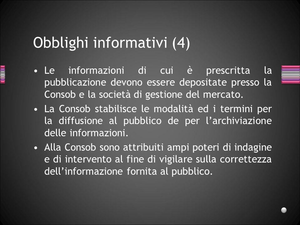 Obblighi informativi (4) Le informazioni di cui è prescritta la pubblicazione devono essere depositate presso la Consob e la società di gestione del m