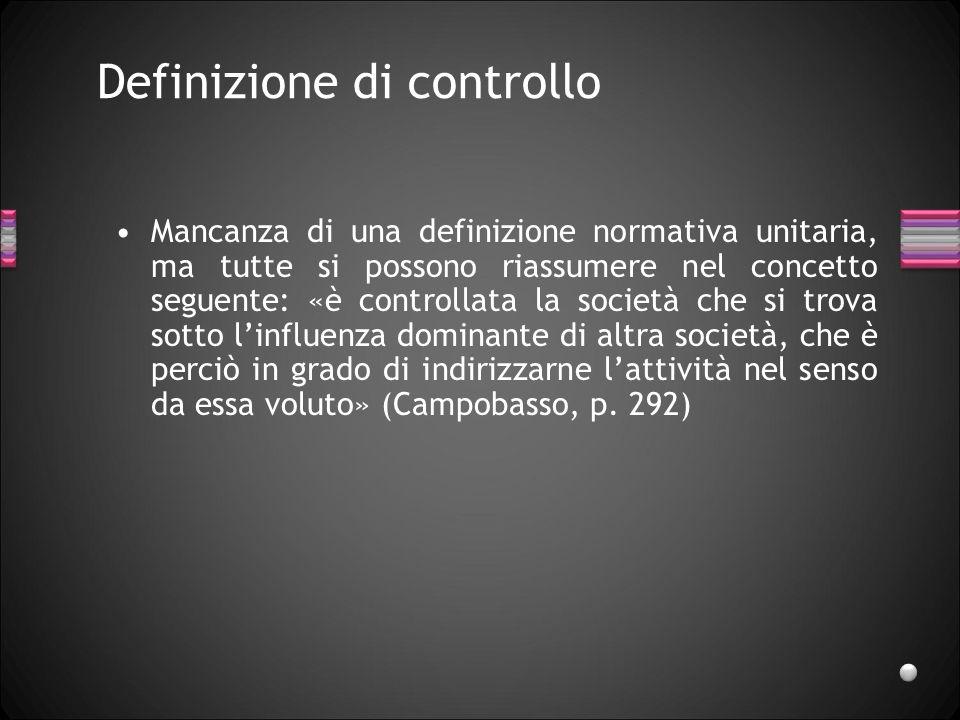 Definizione di controllo Mancanza di una definizione normativa unitaria, ma tutte si possono riassumere nel concetto seguente: «è controllata la socie