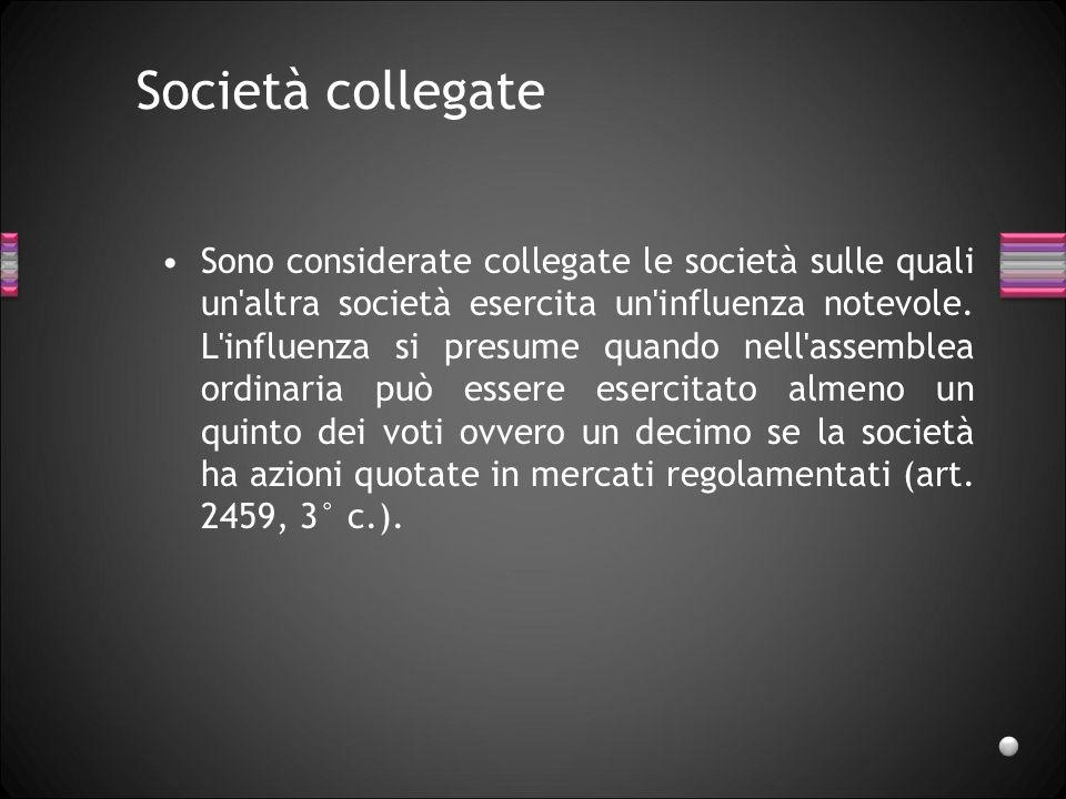 Società collegate Sono considerate collegate le società sulle quali un'altra società esercita un'influenza notevole. L'influenza si presume quando nel