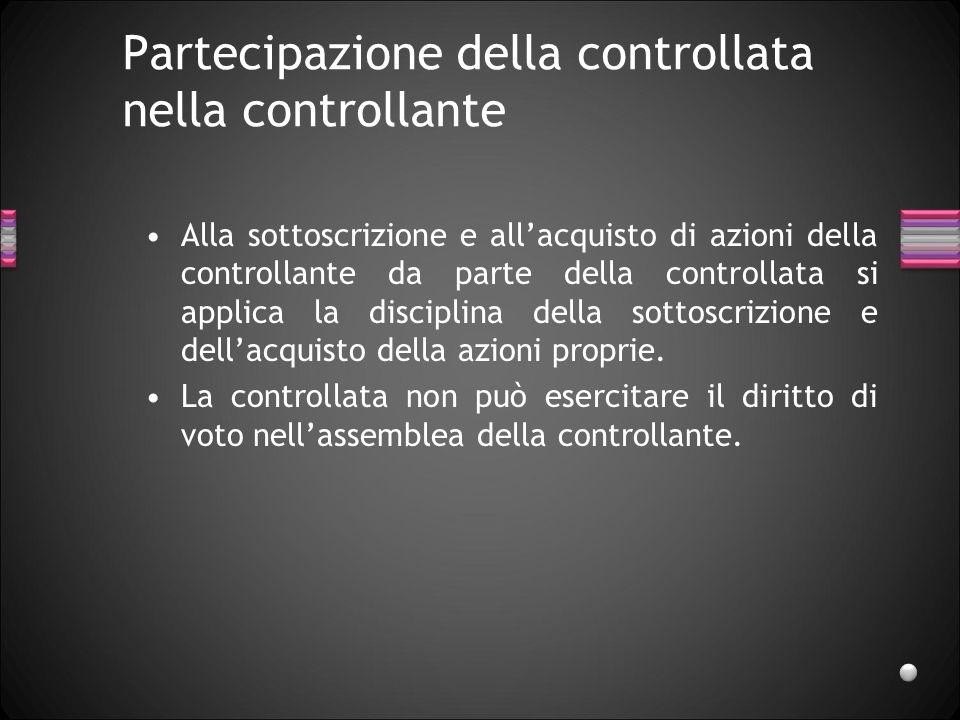 Partecipazione della controllata nella controllante Alla sottoscrizione e allacquisto di azioni della controllante da parte della controllata si appli