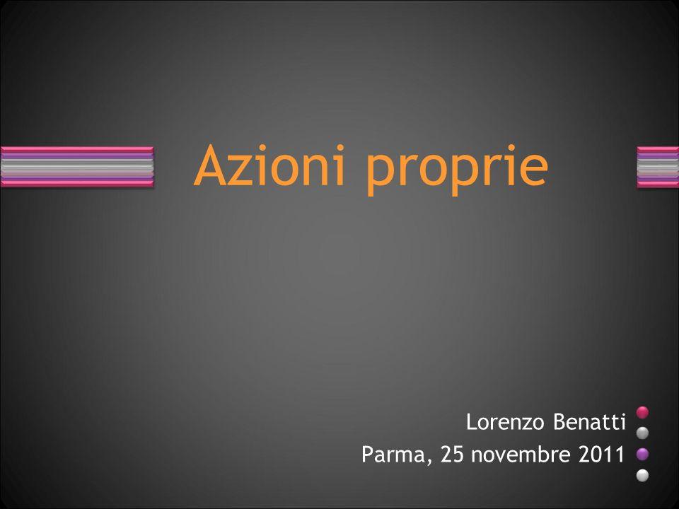 Lorenzo Benatti Parma, 25 novembre 2011 Azioni proprie