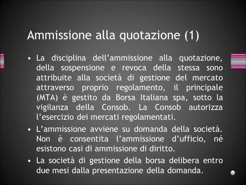 Ammissione alla quotazione (1) La disciplina dellammissione alla quotazione, della sospensione e revoca della stessa sono attribuite alla società di g