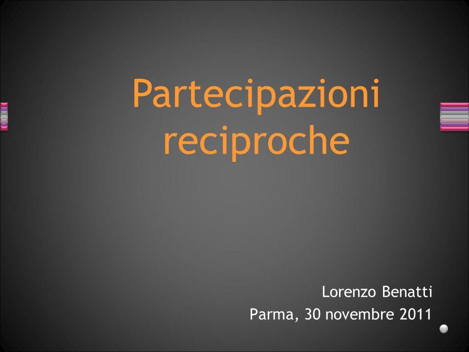 Lorenzo Benatti Parma, 30 novembre 2011 Partecipazioni reciproche