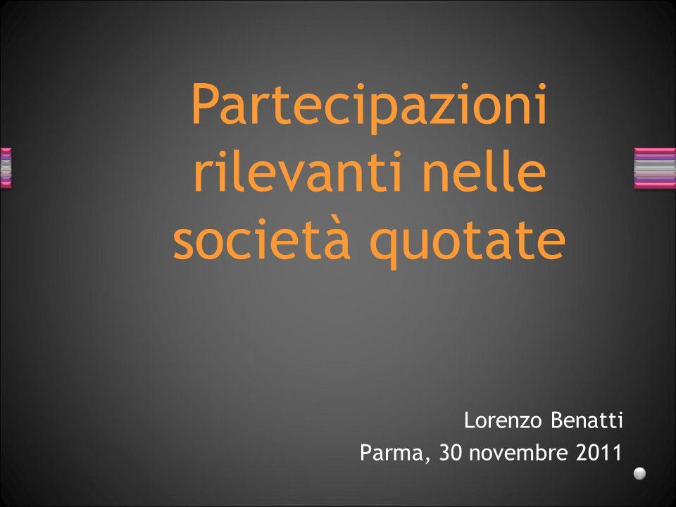 Lorenzo Benatti Parma, 30 novembre 2011 Partecipazioni rilevanti nelle società quotate