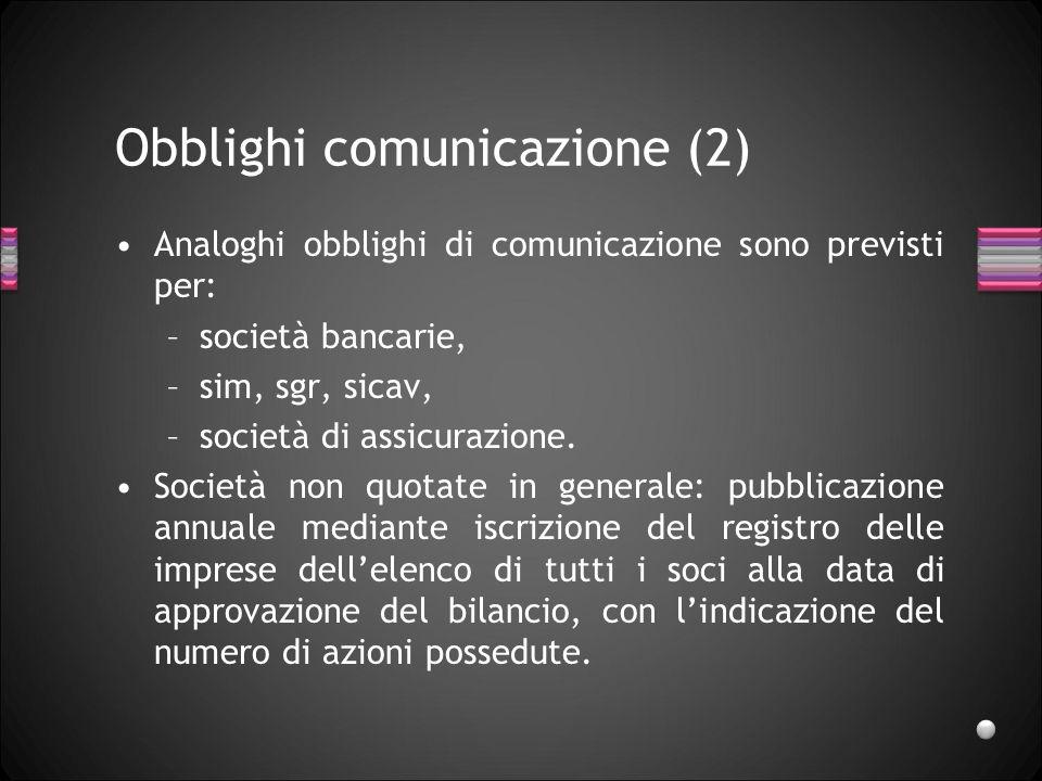 Obblighi comunicazione (2) Analoghi obblighi di comunicazione sono previsti per: –società bancarie, –sim, sgr, sicav, –società di assicurazione. Socie