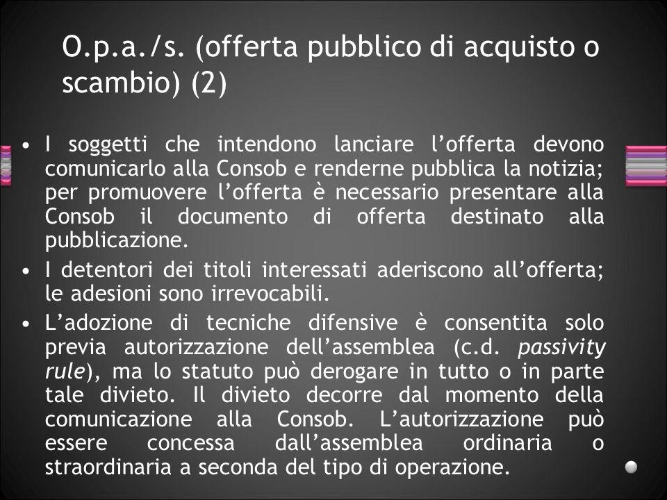 O.p.a./s. (offerta pubblico di acquisto o scambio) (2) I soggetti che intendono lanciare lofferta devono comunicarlo alla Consob e renderne pubblica l