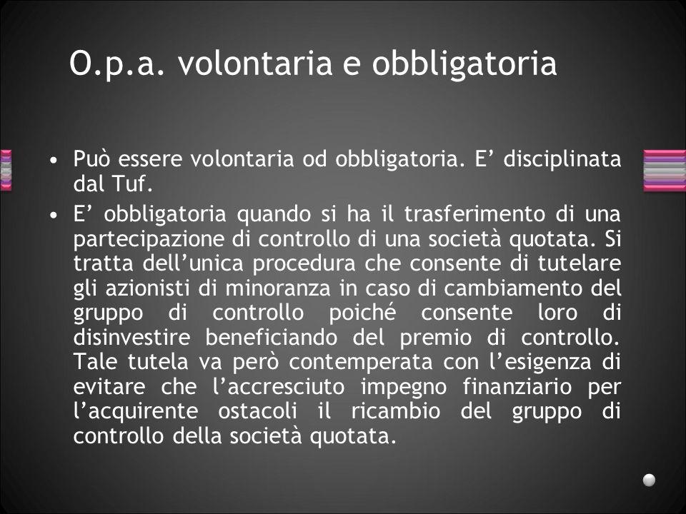 O.p.a. volontaria e obbligatoria Può essere volontaria od obbligatoria. E disciplinata dal Tuf. E obbligatoria quando si ha il trasferimento di una pa